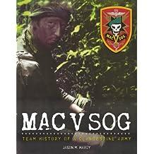 Mac V Sog: Team History of a Clandestine Army