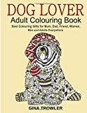 Dog Lover: Adult Colouring Book: Best Colouring Gifts for Mum, Dad, Friend, Women, Men and Adults Everywhere: Beautiful Dogs Stress Relieving Patterns