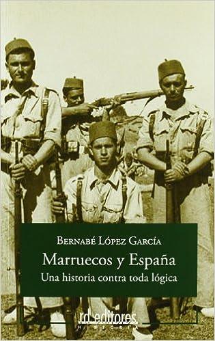 Marruecos y España - una historia contra toda logica Historia rd: Amazon.es: Lopez Garcia, Bernabe: Libros