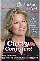 Chicken Soup for the Soul: Curvy & Confident: 101 Stories about Loving Yourself and Your Body Paperback