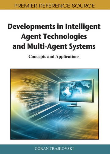 Developments in Intelligent Agent Technologies and Multi-Agent Systems: Concepts and Applications