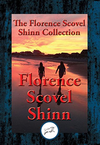 The Collected Wisdom of Florence Scovel Shinn: The Game of Life and How to Play It, Your Word Is Your Wand, The Secret Door to Success, The Power of the Spoken Word (Life Is A Game And How To Play It)