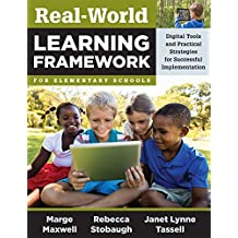 Real-World Learning Framework for Elementary Schools: Digital Tools and Practical Strategies for Successful Implementation...