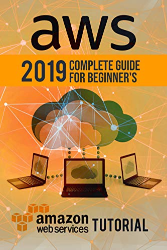 AWS: 2019 Complete Guide for Beginner's. Amazon Web Services Tutorial Kindle Editon