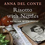 Risotto with Nettles: A Memoir with Food | Anna Del Conte