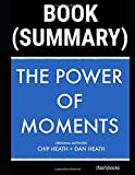 img - for Summary of The Power of Moments by Chip Heath, Dan Heath: Why Certain Experiences Have Extraordinary Impact book / textbook / text book