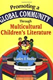 Promoting Global Community Through Multicultural Children's Literature, Stanley F. Steiner, 1563087057