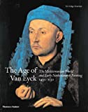 img - for The Age of Van Eyck: The Mediterranean World and Early Netherlandish Painting 1430-1530 book / textbook / text book