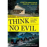 Think No Evil: Inside the Story of the Amish Schoolhouse Shootingand Beyond