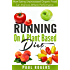 Running On A Plant Based Diet: How Eating Unprocessed Organic Food Can Improve Athletic Performance (Healthy Ways to Lose Weight Book 4)