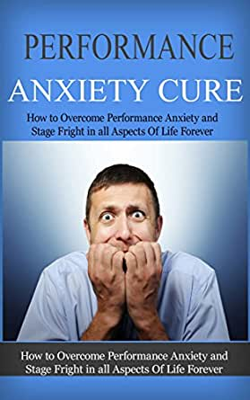 how to cure performance anxiety