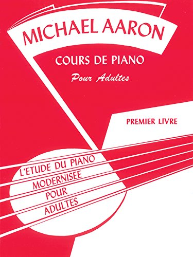 Michael Aaron Piano Course, Adult Book, Bk 1: L'Etude du Piano Modernisee pour Adultes (French Language Edition) (Michael Aaron Adult Piano Course) (French Edition)