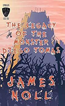 The Legacy of the Monster Diego Tomas by [Noll, James]