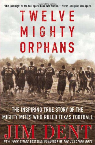 Download Twelve Mighty Orphans: The Inspiring True Story of the Mighty Mites Who Ruled Texas Football pdf epub
