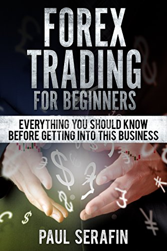 Forex Trading For Beginners: Everything You Should Know Before Getting Into This Business (Forex Trading Profession Book 1)