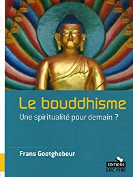 Le bouddhisme. Une spiritualité pour demain ? par Frans Goetghebeur