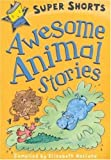 Awesome Animal Stories, Elizabeth Holland, 0753460718