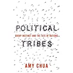 Political Tribes: Group Instinct and the Fate of Nations | Amy Chua