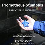 Prometheus Stumbles: Dreamworld, Book 1 | Ed Gosney