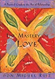 Book cover from The Mastery of Love: A Practical Guide to the Art of Relationship: A Toltec Wisdom Book by Don Miguel Ruiz