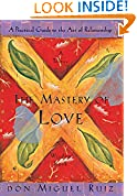 #10: The Mastery of Love: A Practical Guide to the Art of Relationship: A Toltec Wisdom Book