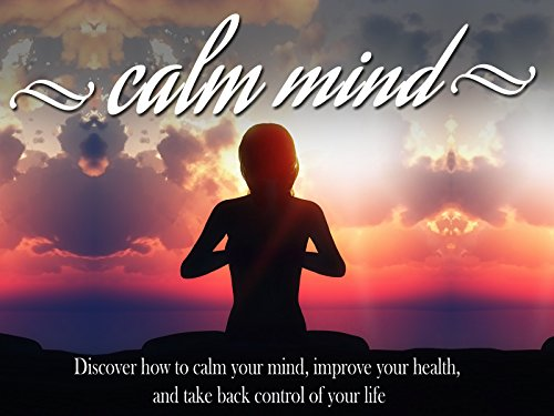 Calm Mind Healthy Body - Calm Your Mind, Improve Your Mindset And Feel Better Without Medication on Amazon Prime Video UK