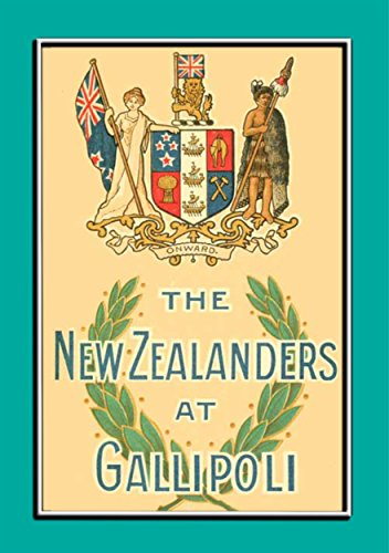 Download for free THE NEW ZEALANDERS AT GALLIPOLI - An Account of the New Zealand Forces during the Gallipoli Campaign