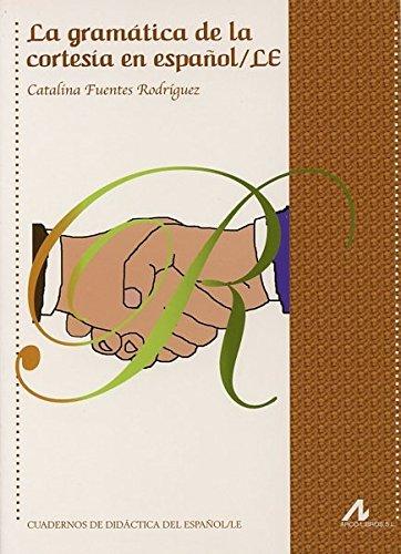La gramática de la cortesía en español/LE (R) (2010) por FUENTES RODRIGUEZ