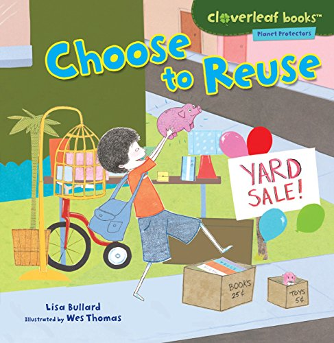 Choose to Reuse (Cloverleaf Books: Planet Protectors)