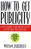 How to Get Publicity, William Parkhurst, 0066620627