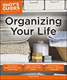 Organizing Your Life: Practical Tips for Making Your Life More Manageable (Idiot's Guides)