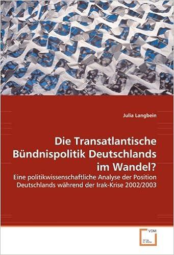 Book Die Transatlantische Bündnispolitik Deutschlands im Wandel?: Eine politikwissenschaftliche Analyse der Position Deutschlands während der Irak-Krise 2002/2003 (German Edition)
