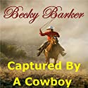 Captured by a Cowboy Audiobook by Becky Barker Narrated by Alexandra Haag