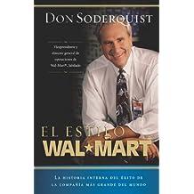 El estilo Wal-Mart: La Historia Interna Del Exito De La Compania Mas Grande Del Mundo (Spanish Edition)