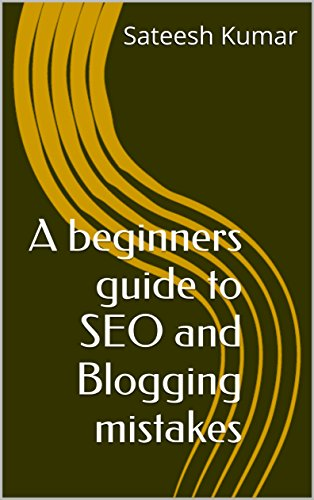 A beginners guide to SEO and Blogging mistakes