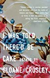I Was Told There'd Be Cake: Essays, Sloane Crosley, 159448306X