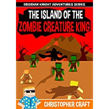 The Island Of The Zombie Creature King: Obsidian Knight Adventure Series