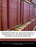 Nominations of Roger Romulus Martella Jr , Bishop William H Graves, and Alex Beehler, , 1240515766