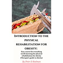 Introduction to the physical rehabilitation for obesity: Easy course for everything worth knowing for physical rehabilitation for obesity (Therapist's guide to obesity)
