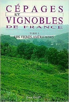 Lire Cépages et Vignobles de France : Tome 1, Les Vignes américaines pdf, epub ebook