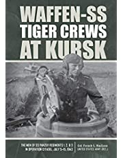 Waffen-SS Tiger Crews at Kursk: The Men of SS Panzer Regiments 1, 2, and 3 in Operation Citadel, July 5-15, 1943