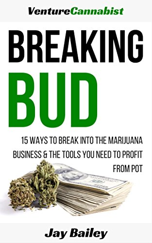 Download Breaking Bud: 15 Ways To Break Into The Marijuana Business And The Tools You Need To Profit From Pot Pdf