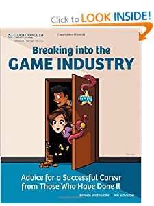 Breaking Into the Game Industry: Advice for a Successful Career from Those Who Have Done It Brenda Brathwaite and Ian Schreiber