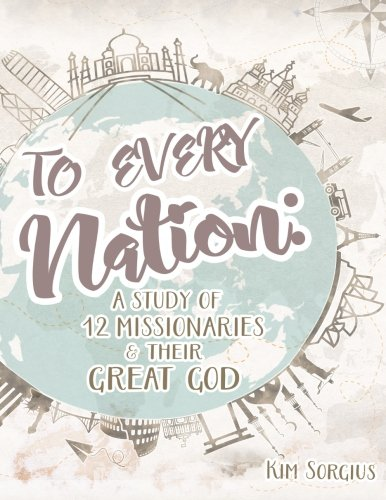 To Every Nation: A Study of 12 Missionaries and Their Great God