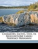 Charmides, Laches, Lysis. Ex Recognitione Caroli Friderici Hermanni, Plato, 117309413X
