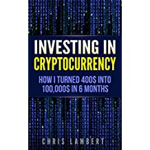 Cryptocurrency: How I Turned $400 into $100,000 by Trading Cryptocurrency for 6 months (Crypto Trading Secrets)