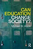 Can Education Change Society, Michael W. Apple, 0415875331