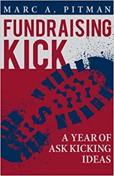 Book Fundraising Kick: A Year of Ask Kicking Ideas by Pitman, Marc A (2013)
