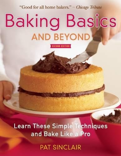 Baking Basics and Beyond: Learn These Simple Techniques and Bake Like a Pro by Pat Sinclair