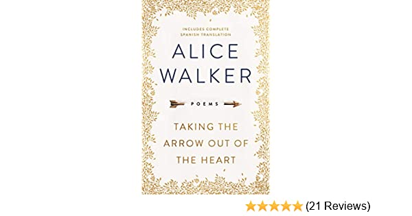 da10becd8a Amazon.com  Taking the Arrow Out of the Heart eBook  Alice Walker ...
